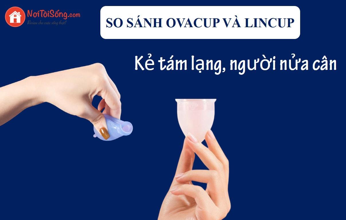 So sánh cốc nguyệt san Ovacup và Lincup